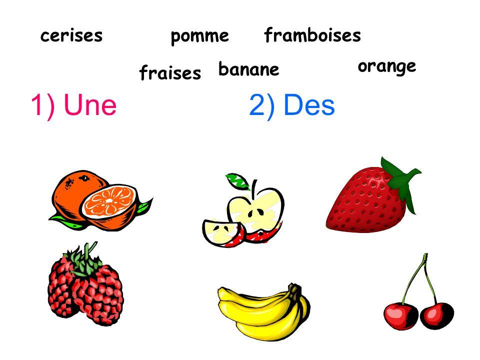 cerises pomme framboises orange banane fraises 1) Une 2) Des