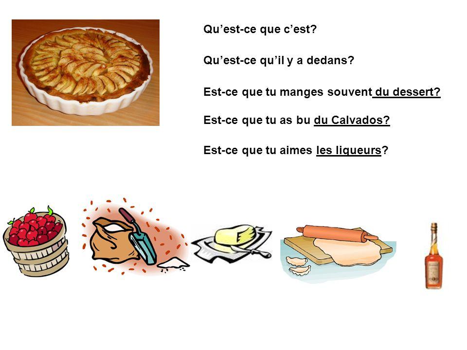 Qu'est-ce que c'est Qu'est-ce qu'il y a dedans Est-ce que tu manges souvent du dessert Est-ce que tu as bu du Calvados