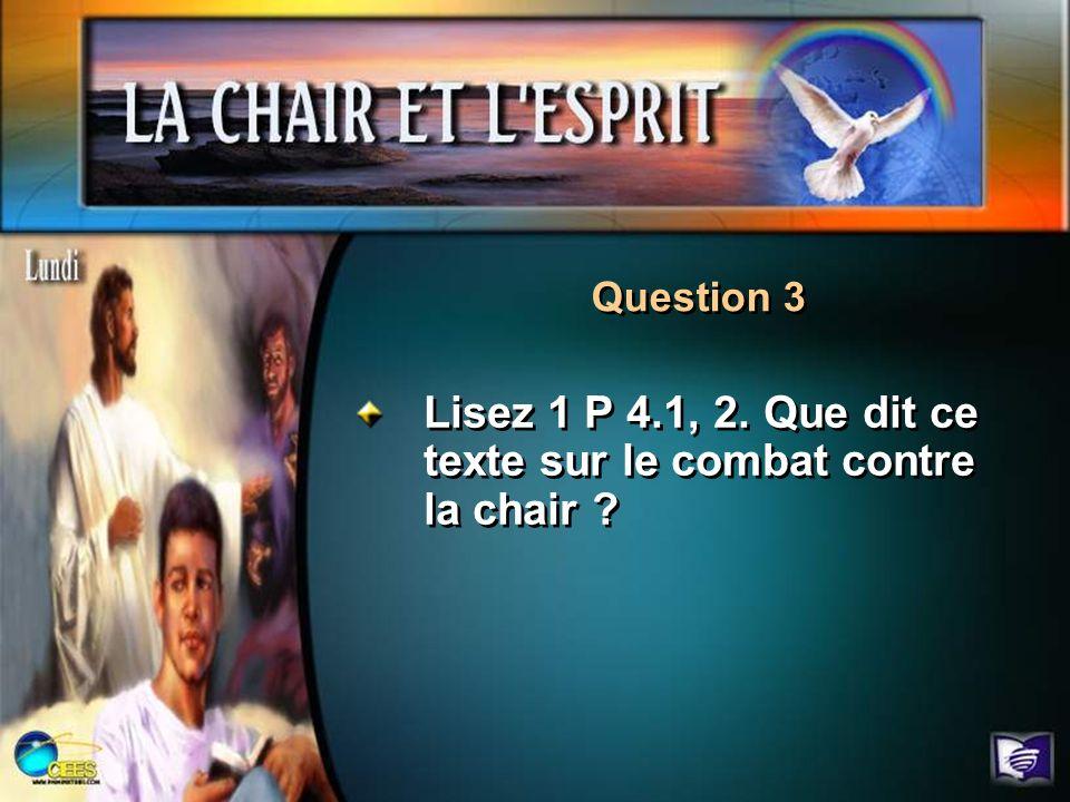 Lisez 1 P 4.1, 2. Que dit ce texte sur le combat contre la chair