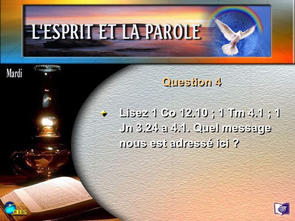 Question 4 Lisez 1 Co 12.10 ; 1 Tm 4.1 ; 1 Jn 3.24 a 4.1. Quel message nous est adressé ici