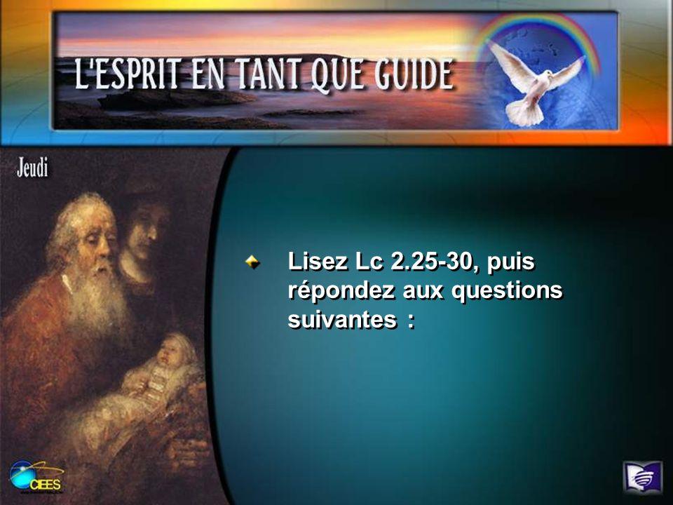Lisez Lc 2.25-30, puis répondez aux questions suivantes :