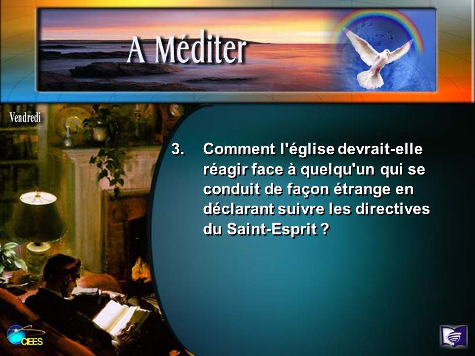 Comment l église devrait-elle réagir face à quelqu un qui se conduit de façon étrange en déclarant suivre les directives du Saint-Esprit