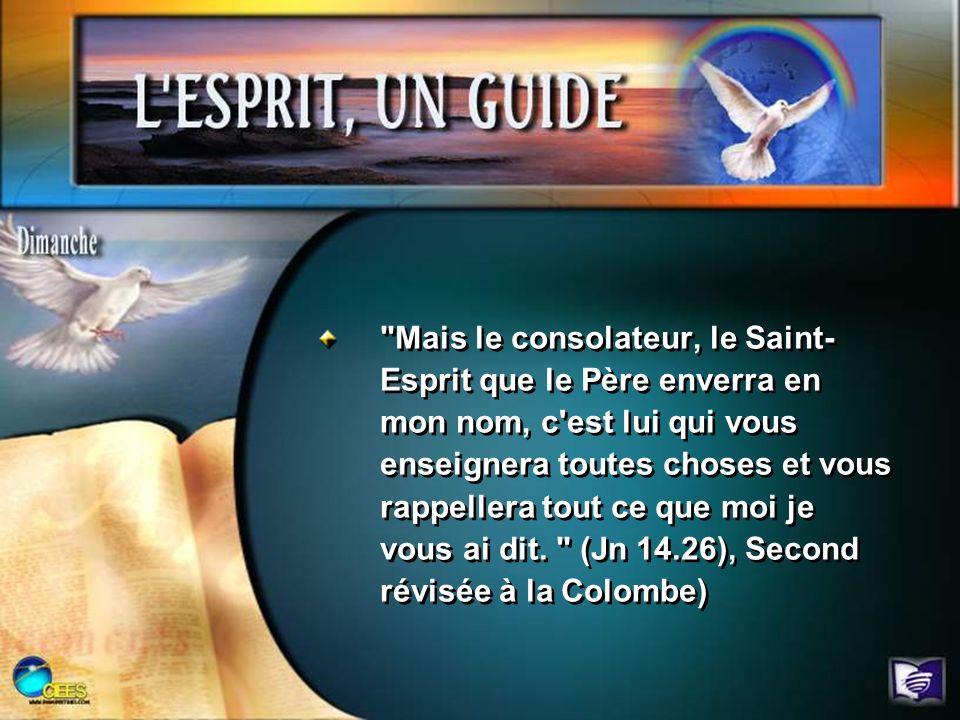 Mais le consolateur, le Saint-Esprit que le Père enverra en mon nom, c est lui qui vous enseignera toutes choses et vous rappellera tout ce que moi je vous ai dit.