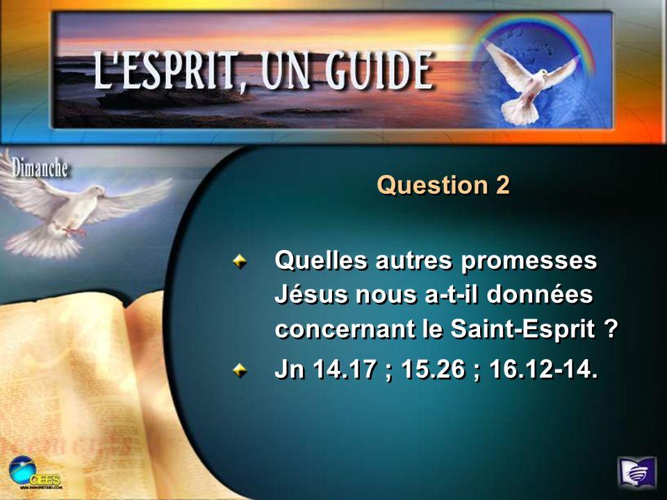 Question 2 Quelles autres promesses Jésus nous a-t-il données concernant le Saint-Esprit .