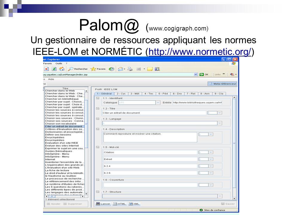 Palom@ (www.cogigraph.com) Un gestionnaire de ressources appliquant les normes IEEE-LOM et NORMÉTIC (http://www.normetic.org/)