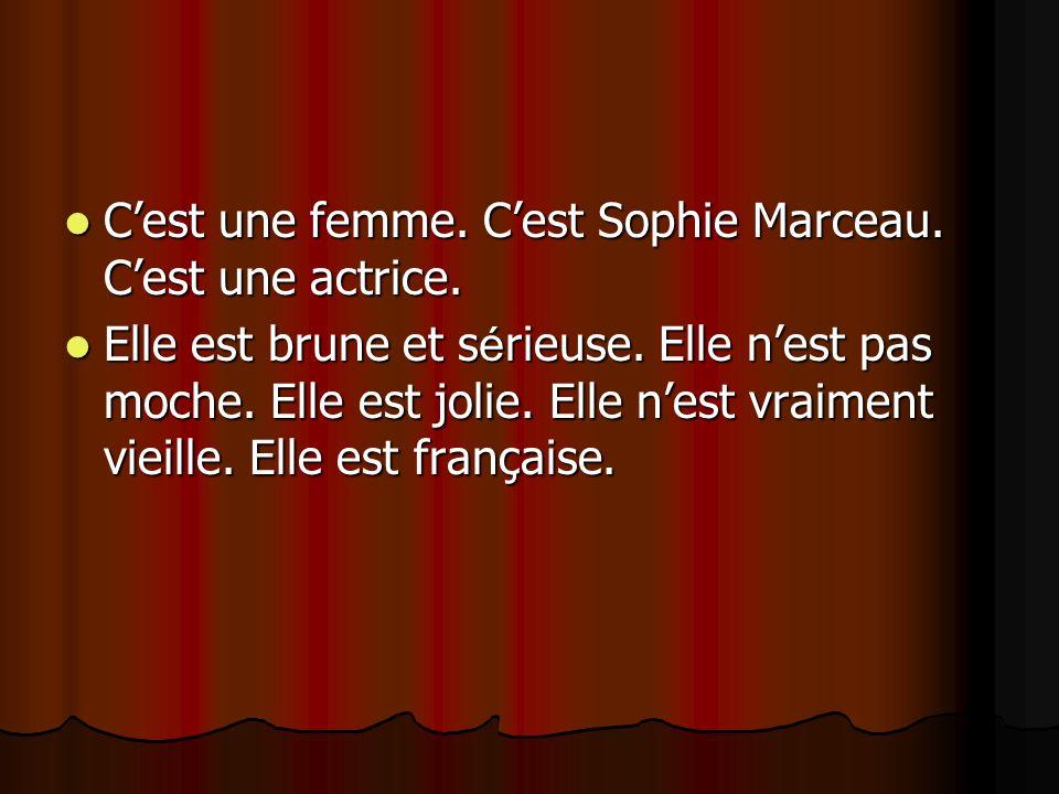 C'est une femme. C'est Sophie Marceau. C'est une actrice.