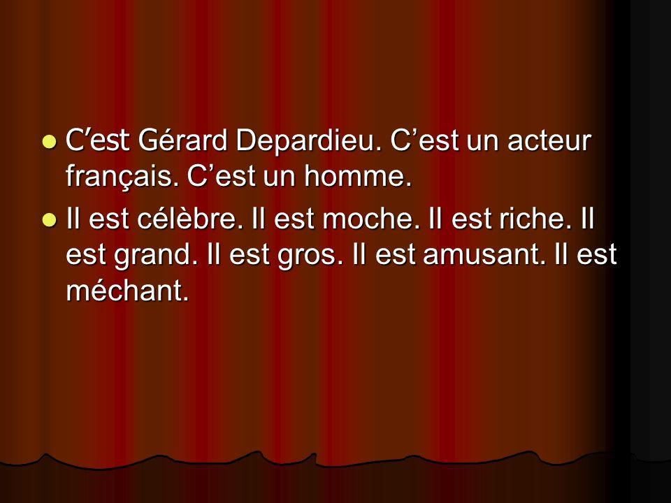 C'est Gérard Depardieu. C'est un acteur français. C'est un homme.