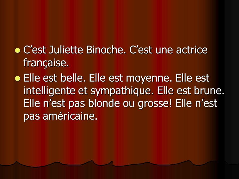 C'est Juliette Binoche. C'est une actrice française.