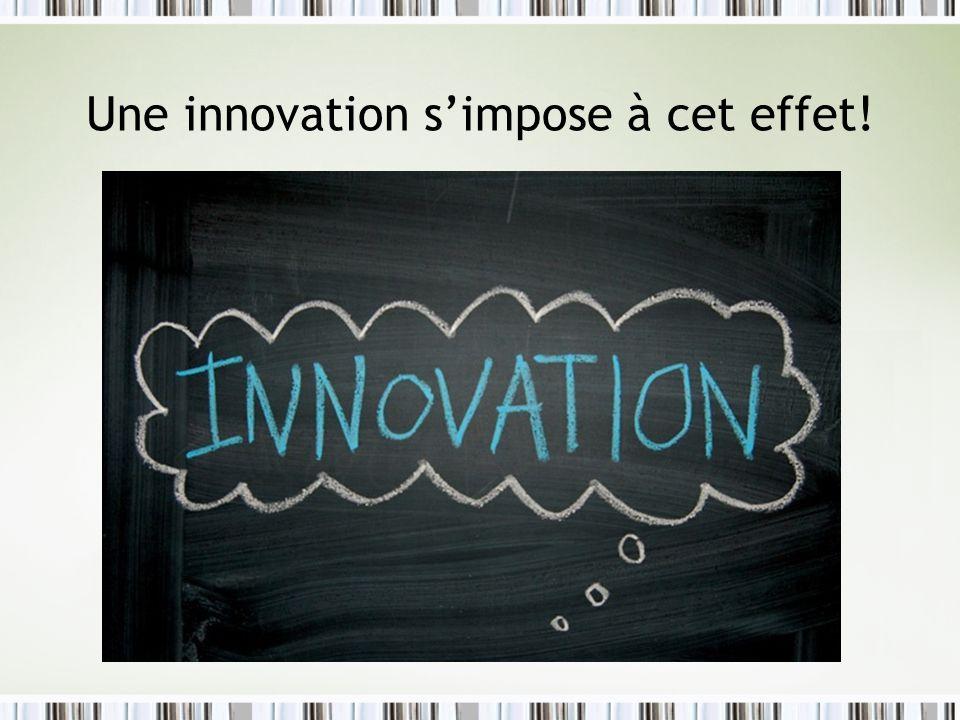 Une innovation s'impose à cet effet!