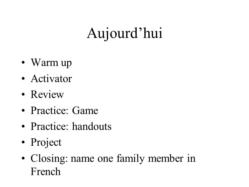 Aujourd'hui Warm up Activator Review Practice: Game Practice: handouts
