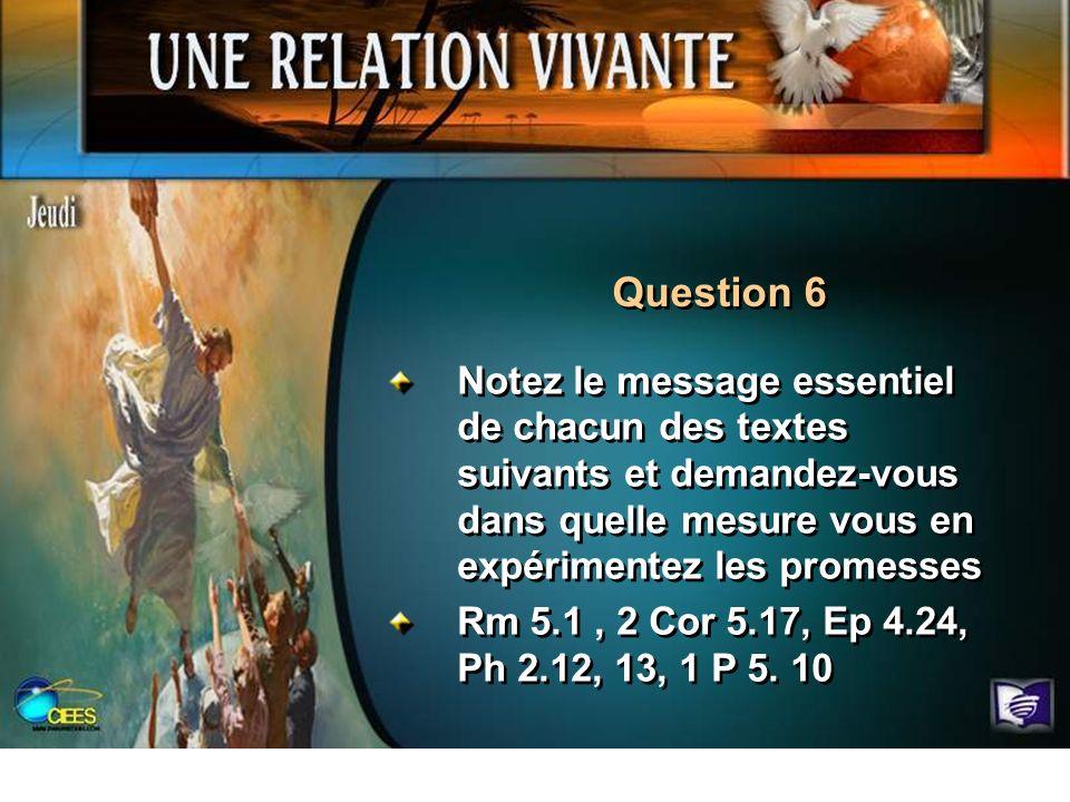 Question 6Notez le message essentiel de chacun des textes suivants et demandez-vous dans quelle mesure vous en expérimentez les promesses.