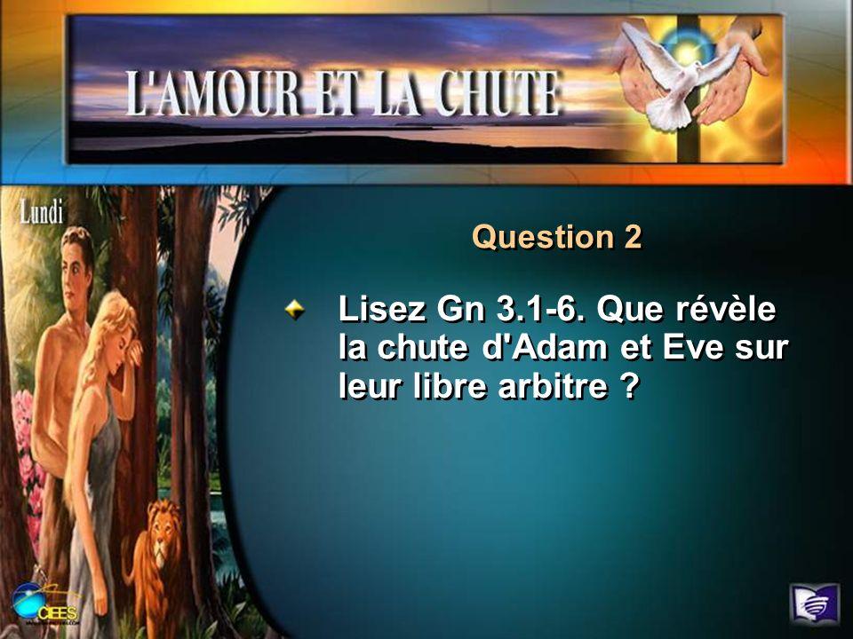 Question 2 Lisez Gn 3.1-6. Que révèle la chute d Adam et Eve sur leur libre arbitre