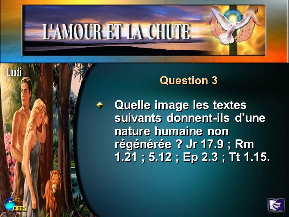 Question 3Quelle image les textes suivants donnent-ils d une nature humaine non régénérée .