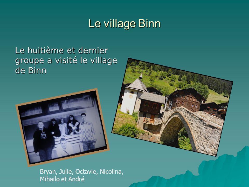 Le village Binn Le huitième et dernier groupe a visité le village de Binn.