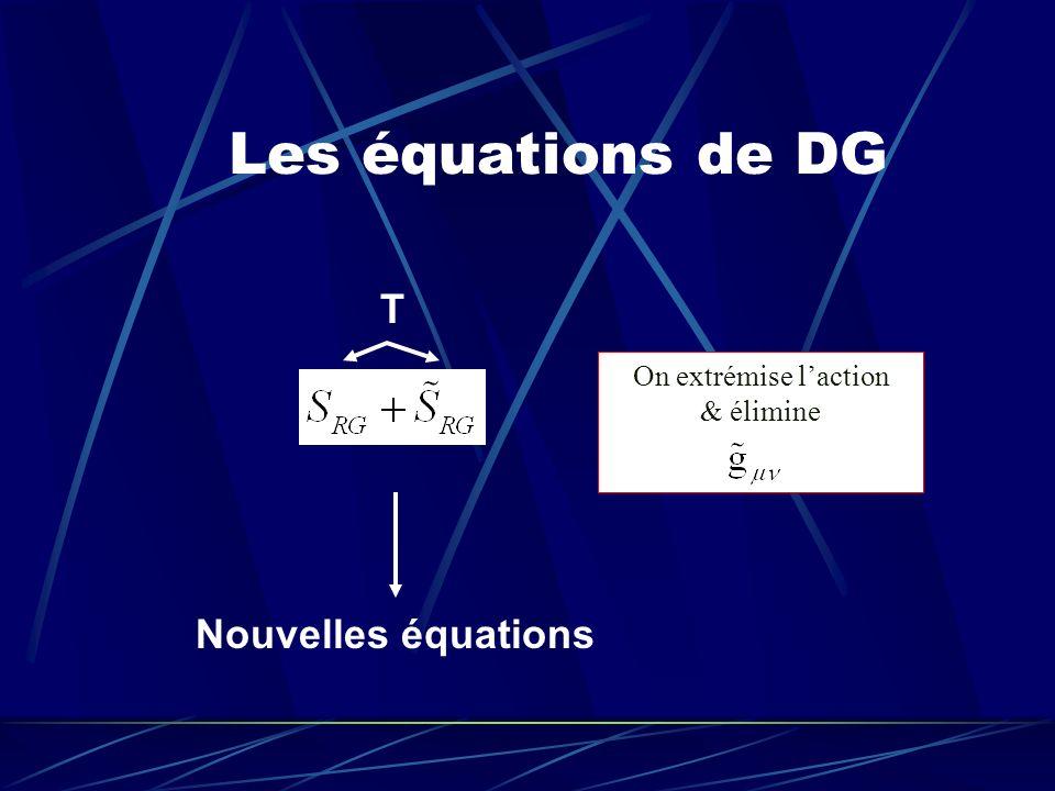 Les équations de DG T Nouvelles équations On extrémise l'action