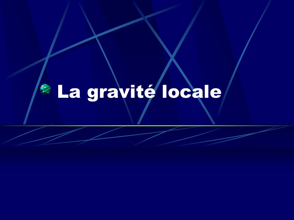 La gravité locale