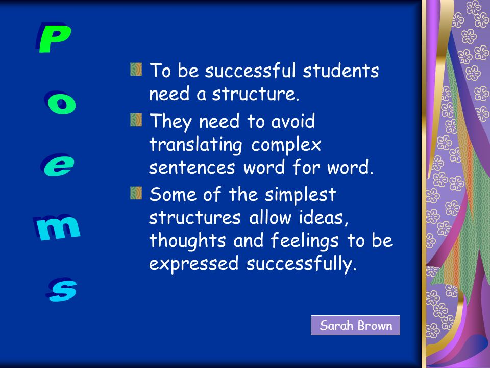 Poems To be successful students need a structure.