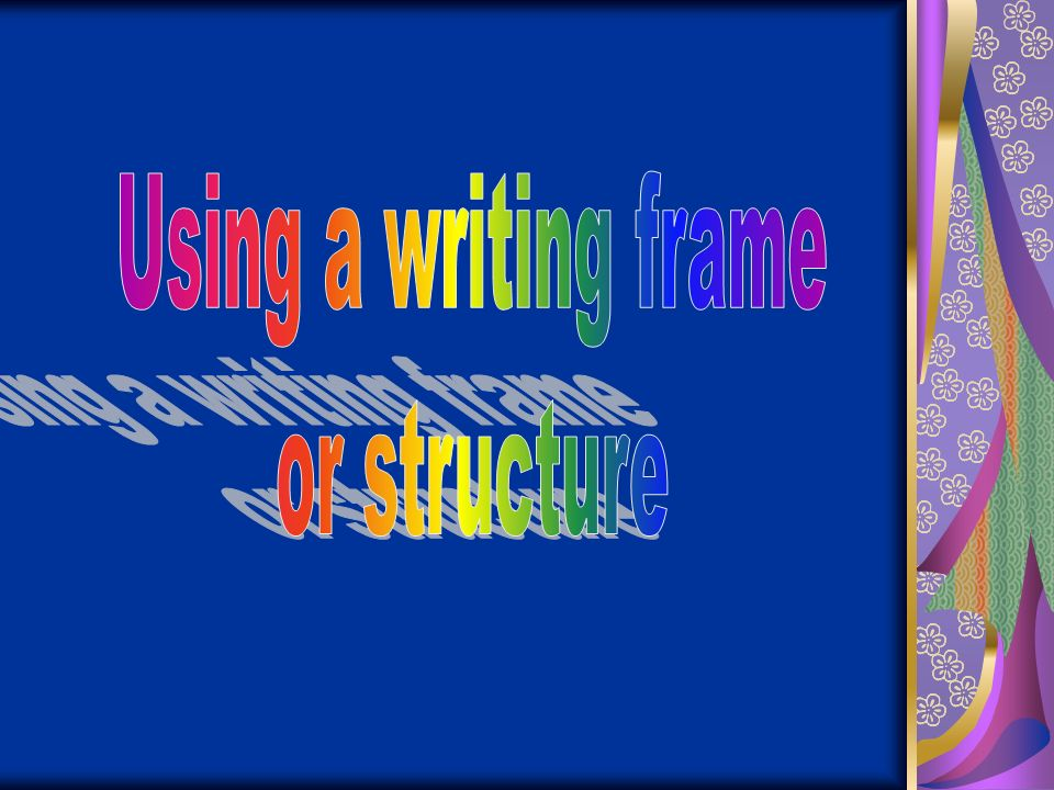 Using a writing frame or structure