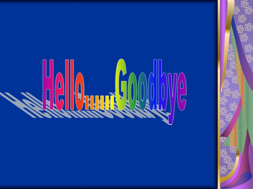Hello......Goodbye