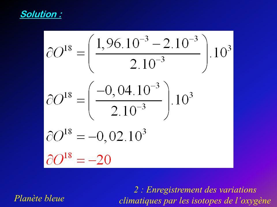 Solution : 2 : Enregistrement des variations climatiques par les isotopes de l'oxygène.