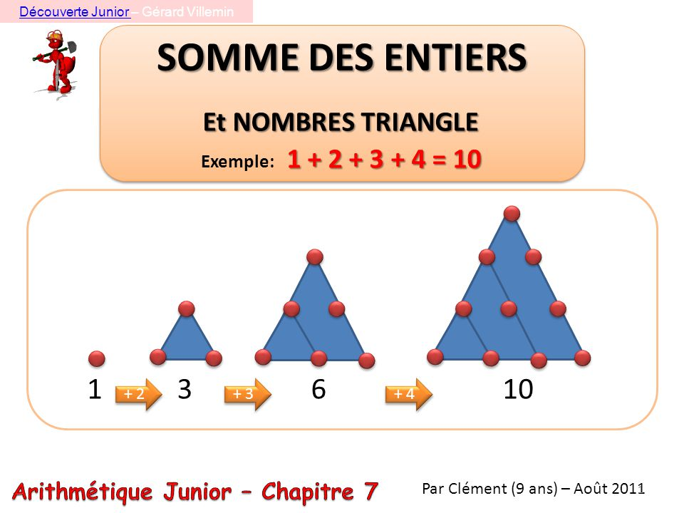 Et NOMBRES TRIANGLE Exemple: 1 + 2 + 3 + 4 = 10