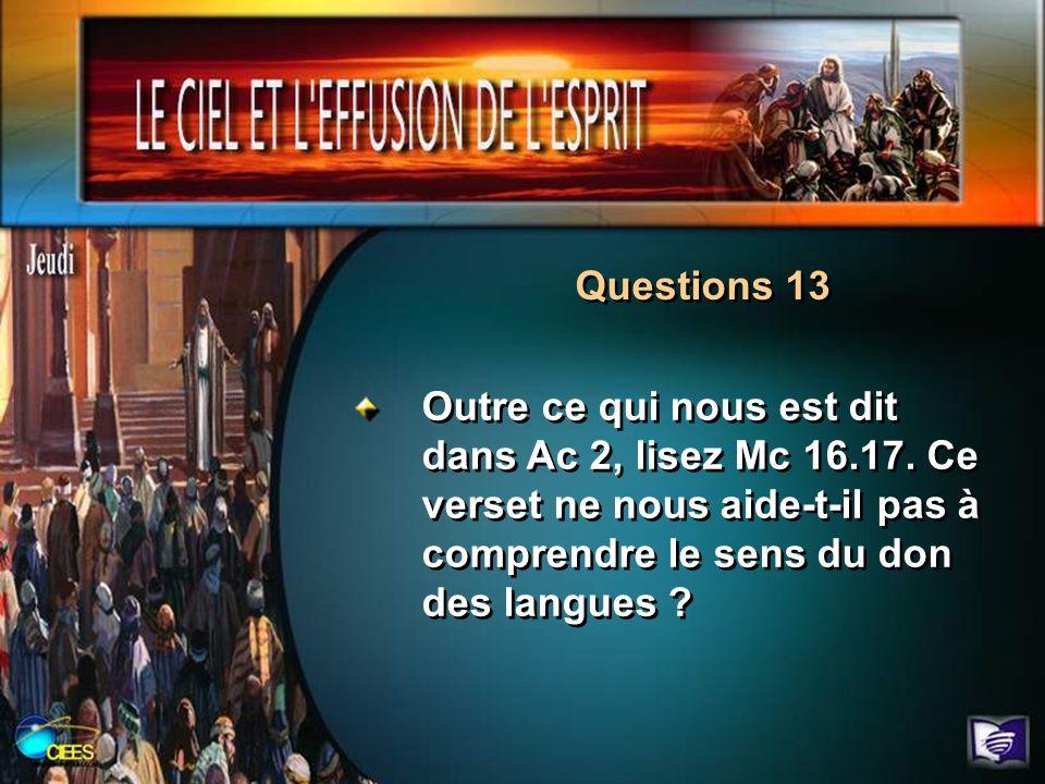Questions 13 Outre ce qui nous est dit dans Ac 2, lisez Mc 16.17.