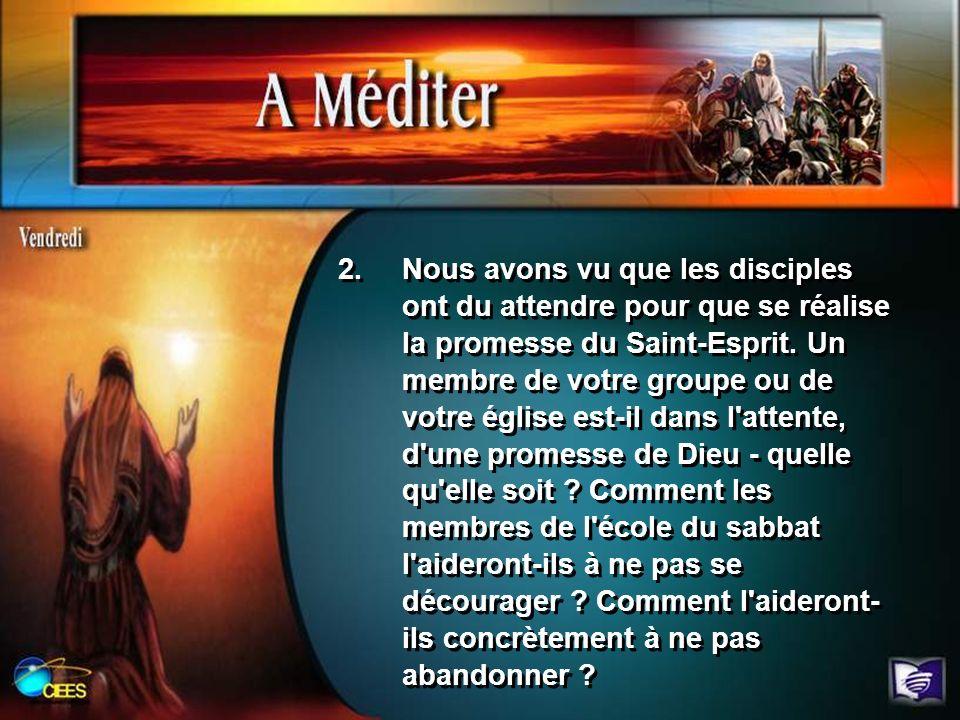 Nous avons vu que les disciples ont du attendre pour que se réalise la promesse du Saint-Esprit.