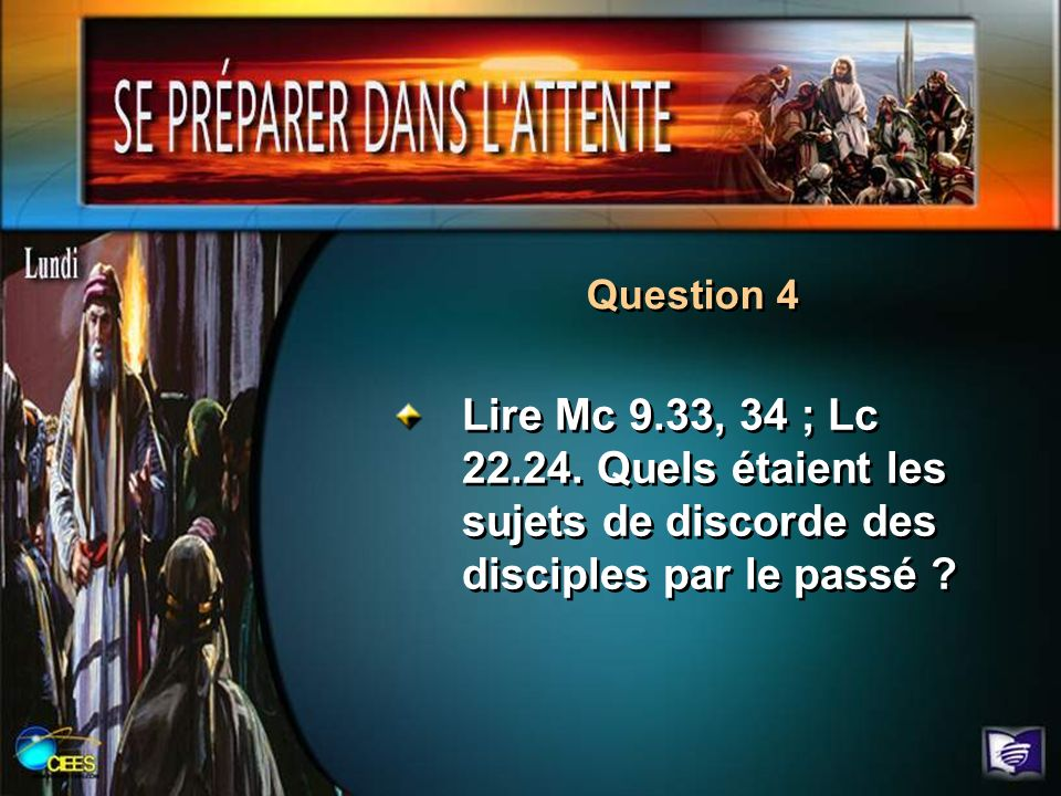 Question 4 Lire Mc 9.33, 34 ; Lc 22.24.