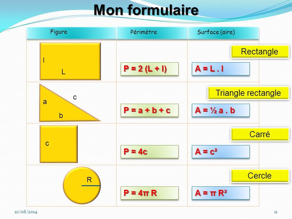 Mon formulaire P = 2 (L + l) A = L . l Rectangle P = a + b + c