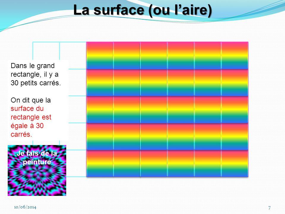 La surface (ou l'aire) Dans le grand rectangle, il y a 30 petits carrés. On dit que la surface du rectangle est égale à 30 carrés.