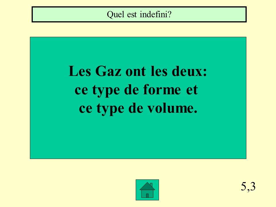 Les Gaz ont les deux: ce type de forme et ce type de volume.