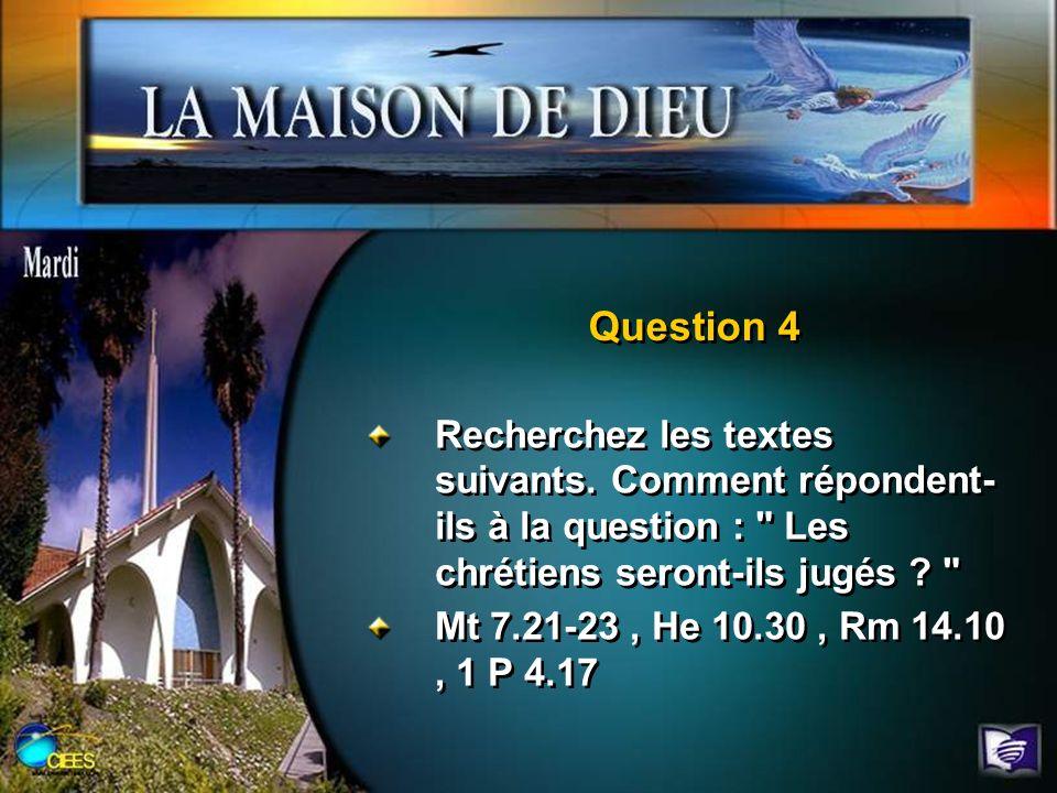 Question 4 Recherchez les textes suivants. Comment répondent-ils à la question : Les chrétiens seront-ils jugés