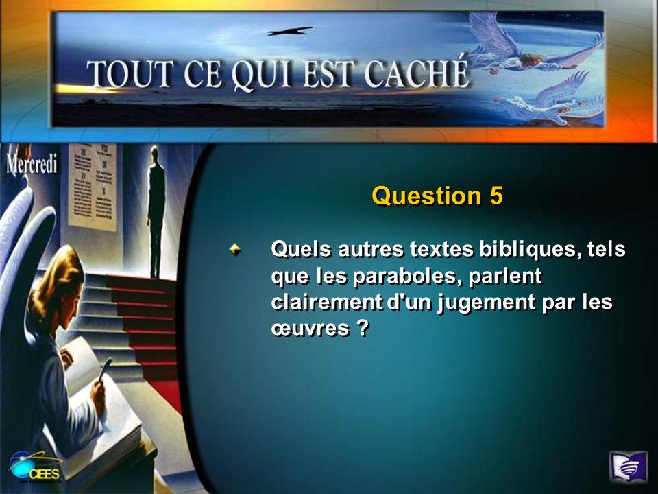 Question 5 Quels autres textes bibliques, tels que les paraboles, parlent clairement d un jugement par les œuvres