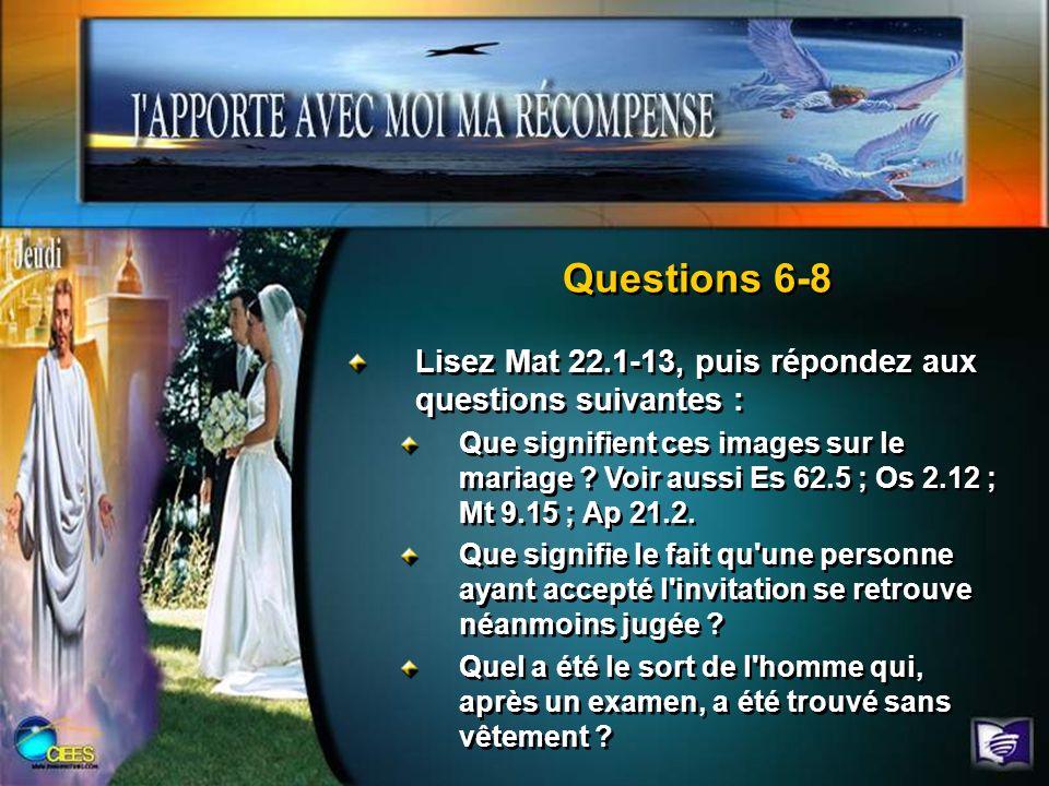 Questions 6-8 Lisez Mat 22.1-13, puis répondez aux questions suivantes :