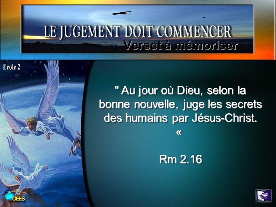 Verset à mémoriser Au jour où Dieu, selon la bonne nouvelle, juge les secrets des humains par Jésus-Christ.