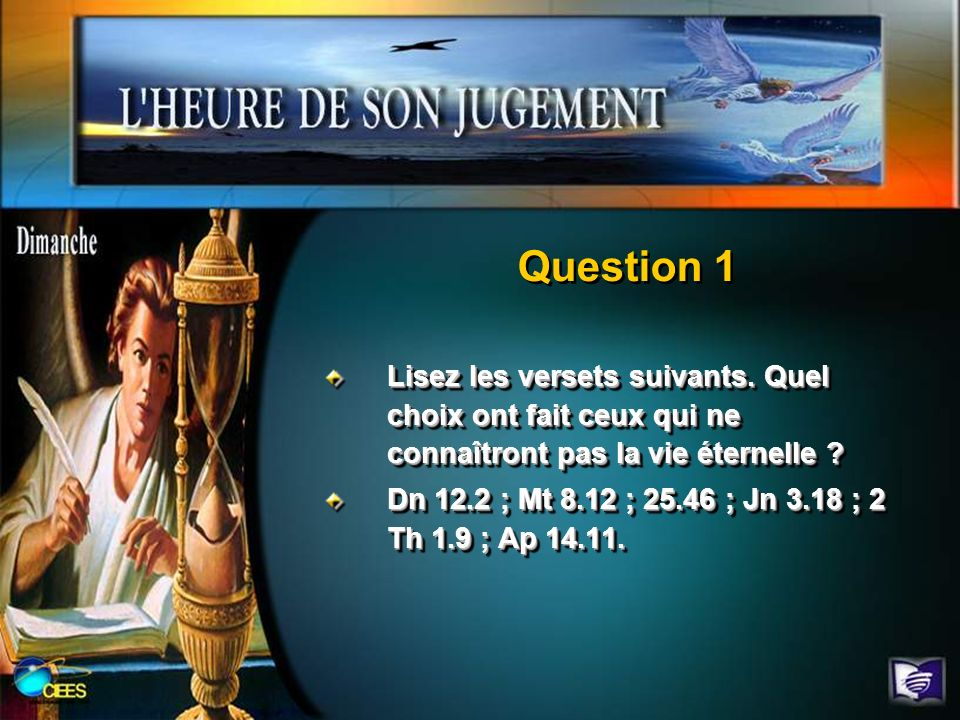 Question 1 Lisez les versets suivants. Quel choix ont fait ceux qui ne connaîtront pas la vie éternelle