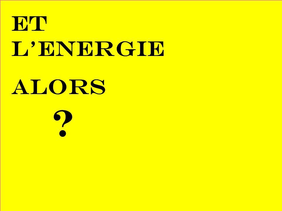 ET L'ENERGIE ALORS
