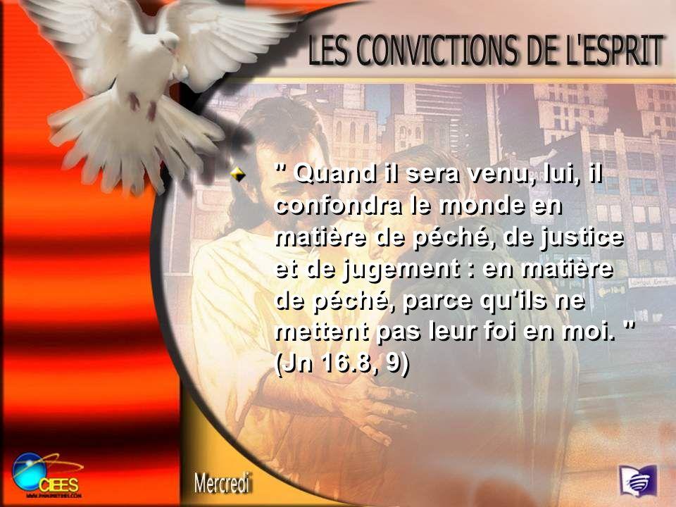 Quand il sera venu, lui, il confondra le monde en matière de péché, de justice et de jugement : en matière de péché, parce qu ils ne mettent pas leur foi en moi.