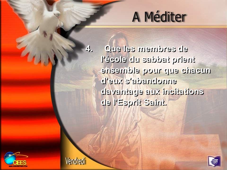 4. Que les membres de l école du sabbat prient ensemble pour que chacun d eux s abandonne davantage aux incitations de l Esprit Saint.