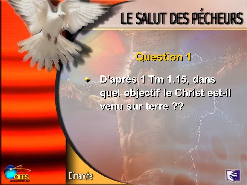 Question 1 D après 1 Tm 1.15, dans quel objectif le Christ est-il venu sur terre
