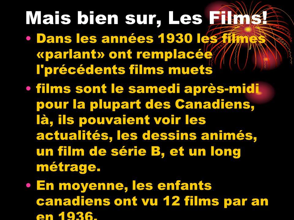 Mais bien sur, Les Films! Dans les années 1930 les filmes «parlant» ont remplacée l précédents films muets.