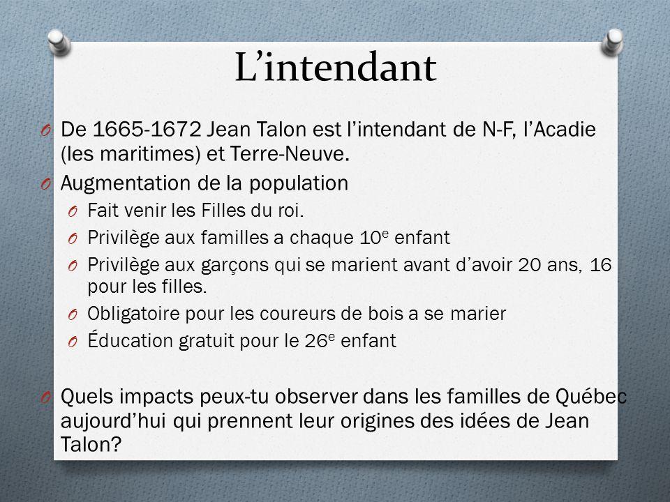 L'intendant De 1665-1672 Jean Talon est l'intendant de N-F, l'Acadie (les maritimes) et Terre-Neuve.