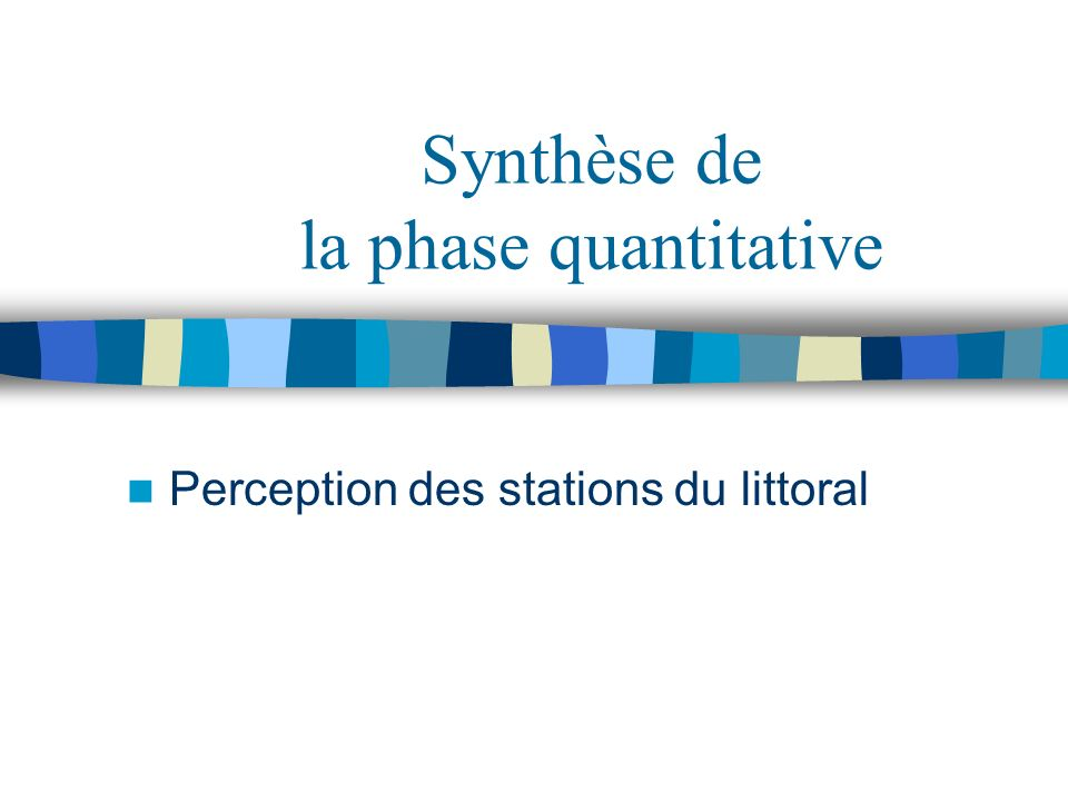 Synthèse de la phase quantitative