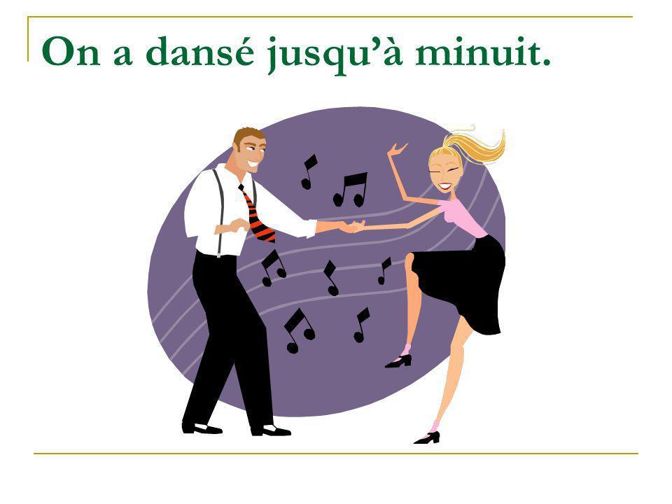 On a dansé jusqu'à minuit.