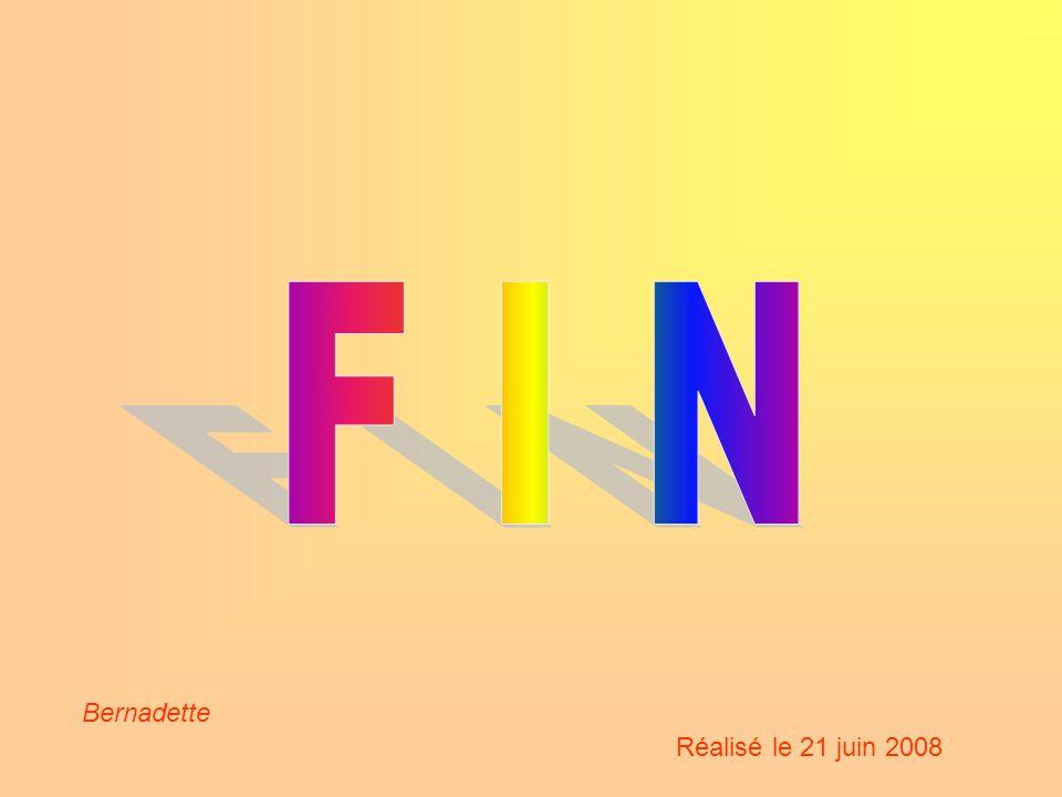 F I N Bernadette Réalisé le 21 juin 2008