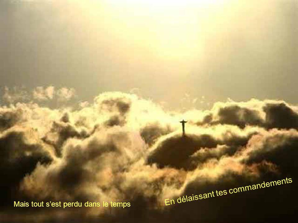 En délaissant tes commandements