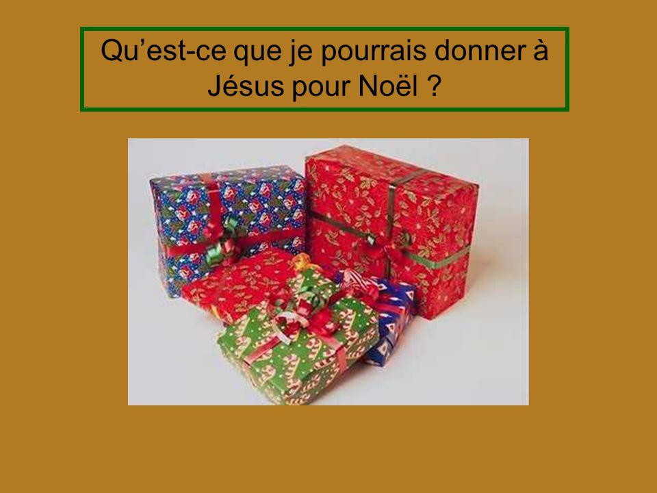 Qu'est-ce que je pourrais donner à Jésus pour Noël