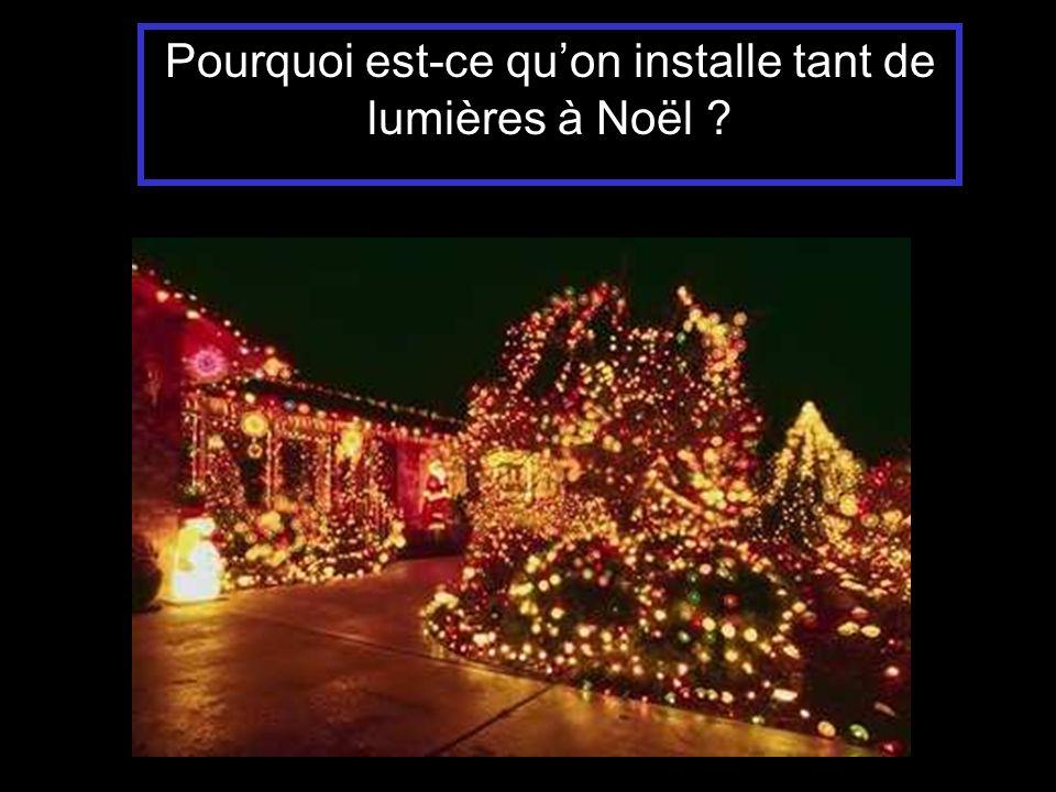 Pourquoi est-ce qu'on installe tant de lumières à Noël
