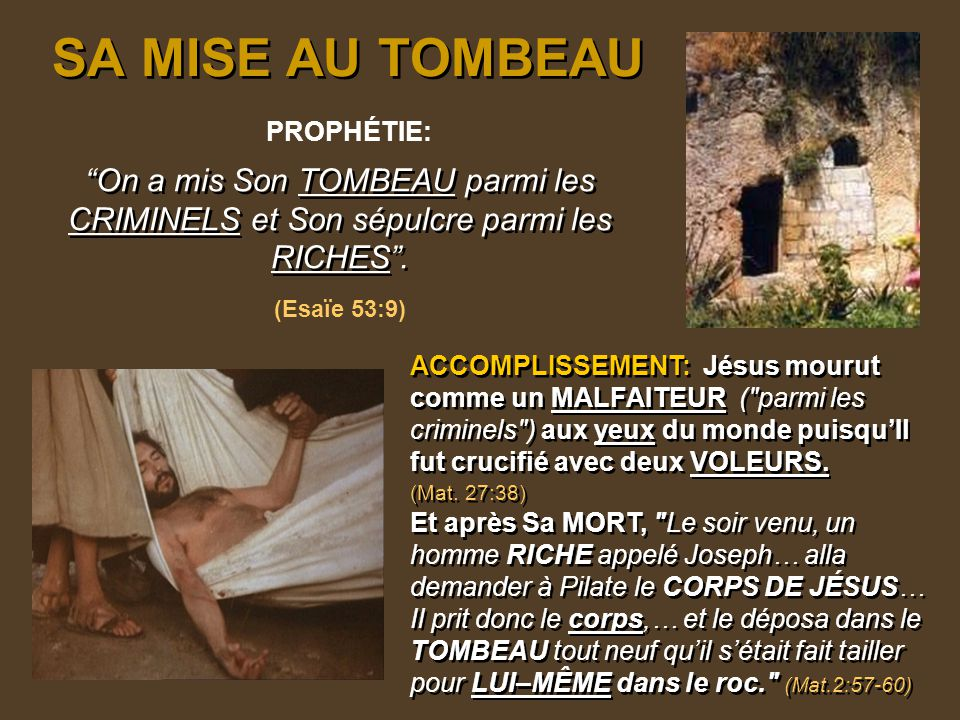 SA MISE AU TOMBEAU PROPHÉTIE: On a mis Son TOMBEAU parmi les CRIMINELS et Son sépulcre parmi les RICHES .