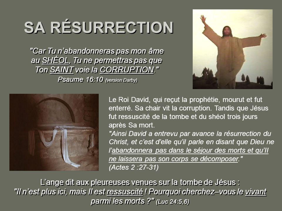 SA RÉSURRECTION Car Tu n'abandonneras pas mon âme au SHÉOL, Tu ne permettras pas que Ton SAINT voie la CORRUPTION.
